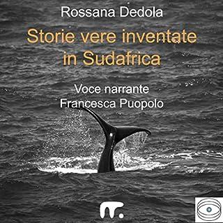 Storie vere inventate in Sudafrica                   Di:                                                                                                                                 Rossana Dedola                               Letto da:                                                                                                                                 Francesca Puopolo                      Durata:  39 min     3 recensioni     Totali 4,3