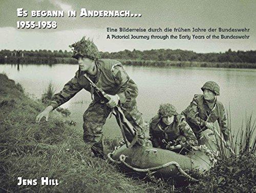 Es begann in Andernach 1955-1958: Eine Bilderreise durch die frühen Jahre der Bundeswehr A Pictorial Journey through the Early Years of the Bundeswehr (Die Bundeswehr / 1955-1966)