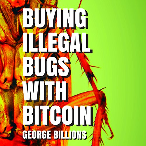 Buying Illegal Bugs with Bitcoin audiobook cover art