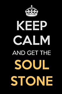 Keep Calm and Get The Soul Stone: Keep Calm Journal Notebooks as Birthday, Anniversary, Christmas, Graduation Gifts for Girls and Women