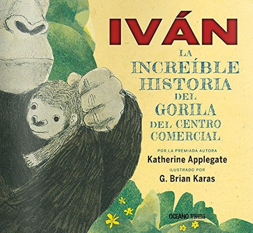 IVAN: La increible historia del gorila del centro comercial (Spanish Edition)
