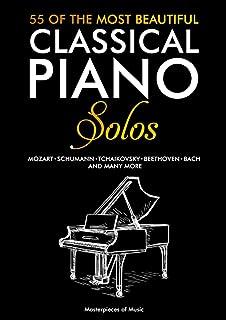 55 Of The Most Beautiful Classical Piano Solos: 55 pièces de piano célèbres | Bach, Beethoven, Chopin, Debussy, Mozart, Sa...
