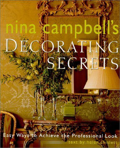 Compare Textbook Prices for Nina Campbell's Decorating Secrets: Easy Ways to Achieve the Professional Look 1st American Ed Edition ISBN 9780609606759 by Campbell, Nina