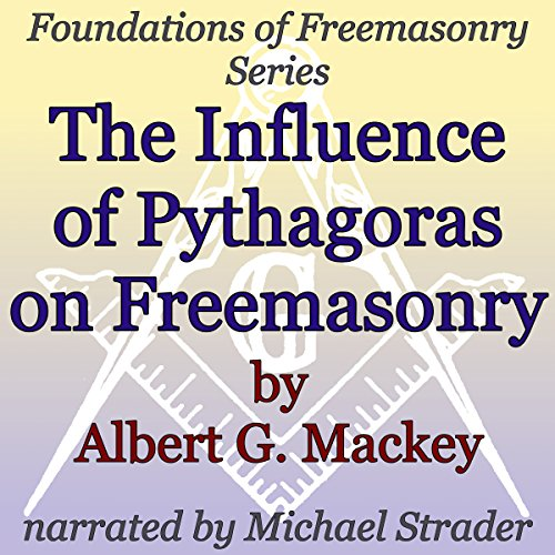 The Influence of Pythagoras on Freemasonry     Foundations of Freemasonry Series              By:                                                                                                                                 Albert G. Mackey                               Narrated by:                                                                                                                                 Michael Strader                      Length: 39 mins     Not rated yet     Overall 0.0