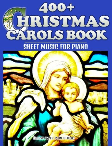 400+ Christmas Carols Book - Sheet Music for Piano (Favorite Christmas Carol Songs of Praise - Lyrics & Tunes, Band 1)
