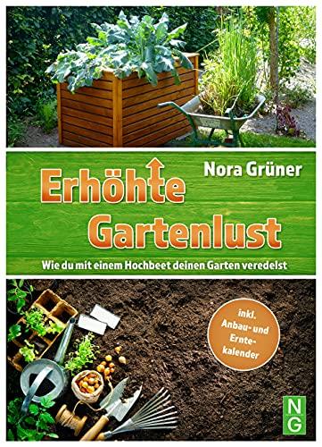 Hochbeet Buch: Erhöhte Gartenlust! Wie du mit einem Hochbeet deinen Garten veredelst: inkl. Anbau- und Erntekalender. Hochbeet planen, selber bauen und bepflanzen. (Permakultur, Selbstversorgung)