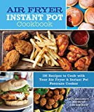 Air Fryer Instant Pot Cookbook: 100 Recipes to Cook with Your Air Fryer & Instant Pot Pressure...
