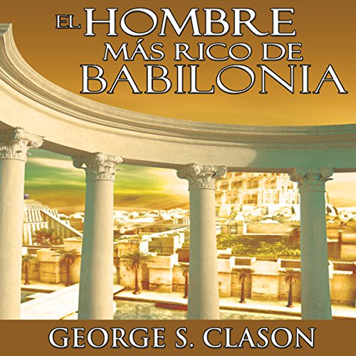 Couverture de El Hombre Mas Rico De Babilonia [The Richest Man in Babylon]