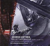 George Antheil: Ballet Mecanique