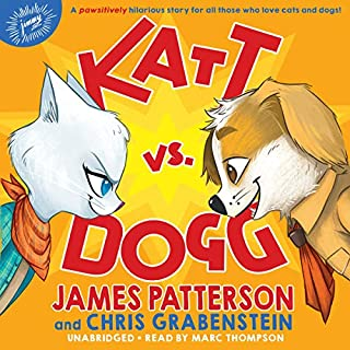 Katt vs. Dogg                   By:                                                                                                                                 James Patterson,                                                                                        Chris Grabenstein                               Narrated by:                                                                                                                                 Marc Thompson                      Length: 4 hrs and 27 mins     6 ratings     Overall 4.3