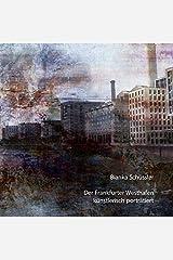 Der Frankfurter Westhafen künstlerisch porträtiert Taschenbuch