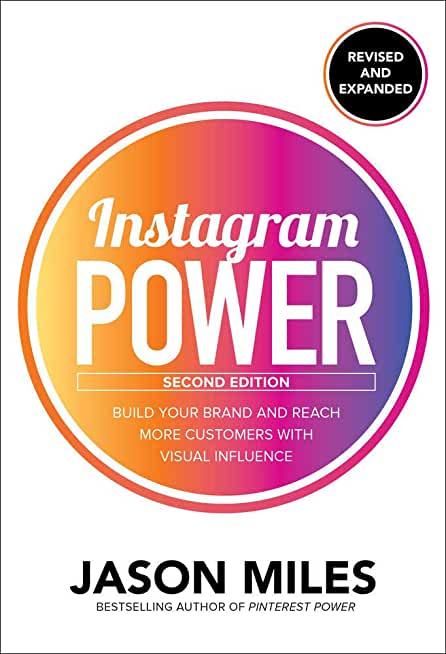 Instagram Power: Build Your Brand and Reach More Customers With Visual Influence