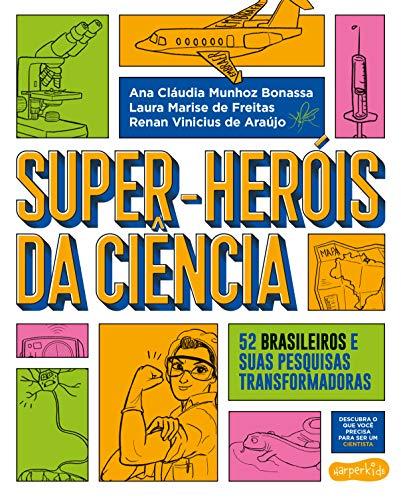 Super-Heróis da Ciência: 52 cientistas e suas pesquisas transformadoras