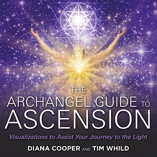 The Archangel Guide to Ascension     Visualizations to Assist Your Journey to the Light              By:                                                                                                                                 Diana Cooper,                                                                                        Tim Whild                               Narrated by:                                                                                                                                 Diana Cooper,                                                                                        Tim Whild                      Length: 2 hrs and 36 mins     99 ratings     Overall 4.6
