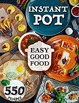 Easy Good Food! Instant Pot 550 Recipes by Andrew Roman ebook deal