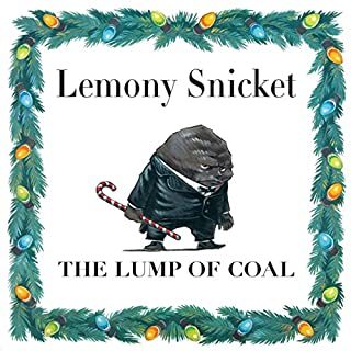 The Lump of Coal                   By:                                                                                                                                 Lemony Snicket                               Narrated by:                                                                                                                                 Neil Patrick Harris                      Length: 11 mins     164 ratings     Overall 4.2
