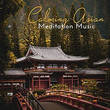 Calming Asian Meditation Music: 15 New Age Music  with Oriental Sounds, Deep Meditation, Peaceful Mind, Healing Activation Asian Sounds, Free Your Mind