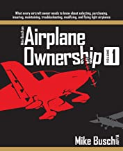 Mike Busch on Airplane Ownership (Volume 1): What every aircraft owner needs to know about selecting, purchasing, insuring, maintaining, troubleshooting, modifying, and flying light airplanes PDF