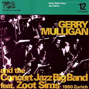 Gerry Mulligan And The Concert Jazz Big Band feat. Zoot Sims, Zürich 1960 / Swiss Radio Days, Jazz Series Vol.12