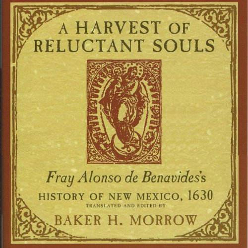 A Harvest of Reluctant Souls     Fray Alonso de Benavides's History of New Mexico, 1630              By:                                                                                                                                 Baker H. Morrow                               Narrated by:                                                                                                                                 Claton Butcher                      Length: 2 hrs and 51 mins     31 ratings     Overall 4.1