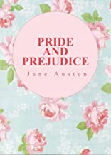 PRIDE AND PREJUDICE by Jane Austen author of Mansfield Park; Persuasion; Sense and Sensibility; Northanger; Pride and Prejudice (Annotated)