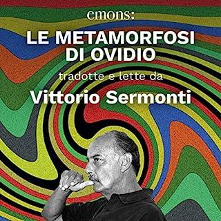 Le metamorfosi di Ovidio                   Di:                                                                                                                                 Vittorio Sermonti,                                                                                        Ovidio                               Letto da:                                                                                                                                 Vittorio Sermonti                      Durata:  18 ore e 39 min     10 recensioni     Totali 4,3