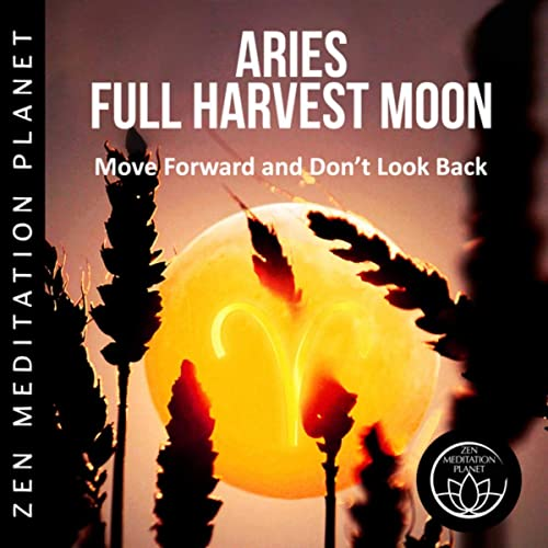 Aries Full Harvest Moon - Move Forward and Don't Look Back