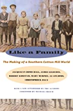 Like a Family: The Making of a Southern Cotton Mill World (Fred W. Morrison Series in Southern Studies)