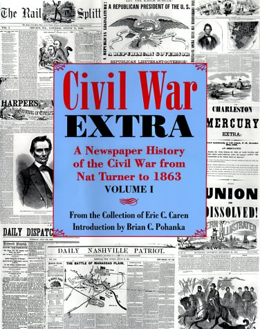 Civil War Extra: A Newspaper History of the Civil War from Nat Turner to 1863