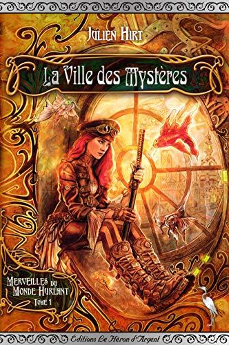 La Ville des Mystères (Merveilles du Monde Hurlant t. 1) par [Julien Hirt]