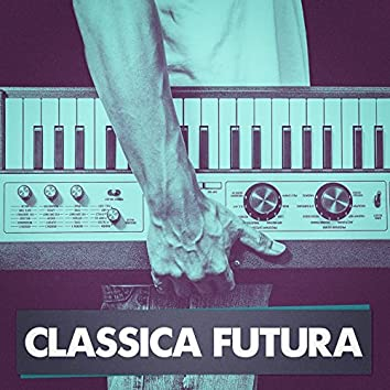 Classica Futura (Classical Music Masterpieces Played on Synthesizers)