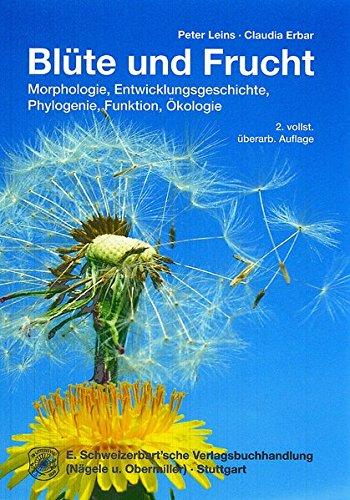 Blüte und Frucht: Morphologie, Entwicklungsgeschichte, Phylogenie, Funktion und Ökologie: Aspekte der Morphologie, Entwicklungsgeschichte, Phylogenie, Funktion und Ökologie