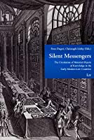 Silent Messengers: The Circulation of Material Objects of Knowledge in the Early Modern Low Countries (Low Countries Studies on the Circulation of Natural Knowledge)