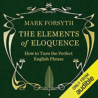 The Elements of Eloquence                   By:                                                                                                                                 Mark Forsyth                               Narrated by:                                                                                                                                 Simon Shepherd                      Length: 5 hrs and 39 mins     372 ratings     Overall 4.7