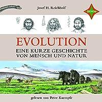 Evolution: Eine kurze Geschichte von Mensch und Natur Hörbuch
