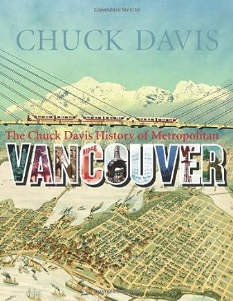 The Chuck Davis History of Metropolitan Vancouver by Chuck Davis (2011-10-31)
