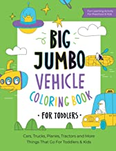 Big Jumbo Vehicle Coloring Book for Toddlers: Over 100 Easy Fun Coloring Pages of Cars, Trucks, Planes, Trains and More Th...