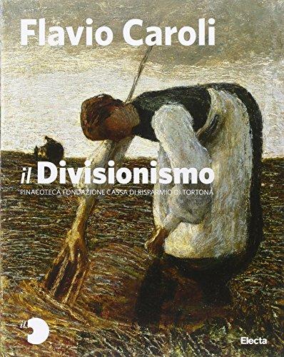 Il Divisionismo. Pinacoteca Fondazione Cassa di Risparmio di Tortona. Ediz. illustrata