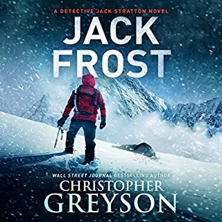 Jack Frost     Detective Jack Stratton Mystery Thriller Series, Book 7              Written by:                                                                                                                                 Christopher Greyson                               Narrated by:                                                                                                                                 Andrew Tell                      Length: 9 hrs and 36 mins     Not rated yet     Overall 0.0