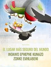 El lugar más seguro del mundo/Indawo ephephe kunazo zonke emhlabeni: Libro infantil ilustrado español-zulú (Edición bilingüe)