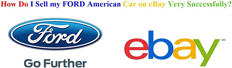 How Do I Sell My Ford American Car On Ebay Very Successfully Selling Ford American Car On Ebay Motors Ebook Perman Taner Amazon Co Uk Kindle Store