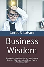 Business Wisdom: A Collection of Contemporary and Concise Business Principles - Lighting the Path to Business Success