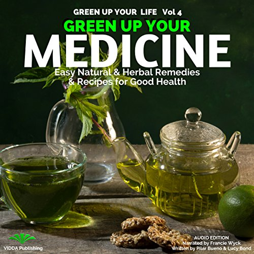 Green up Your Medicine: Easy, Natural, Herbal Remedies & Recipes for Good Health audiobook cover art