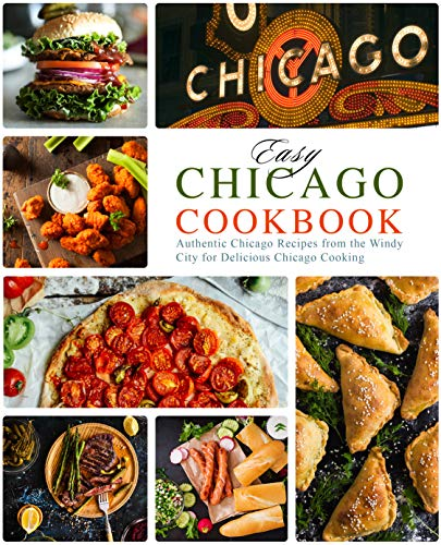 Easy Chicago Cookbook: Authentic Chicago Recipes from the Windy City for Delicious Chicago Cooking by [BookSumo Press]