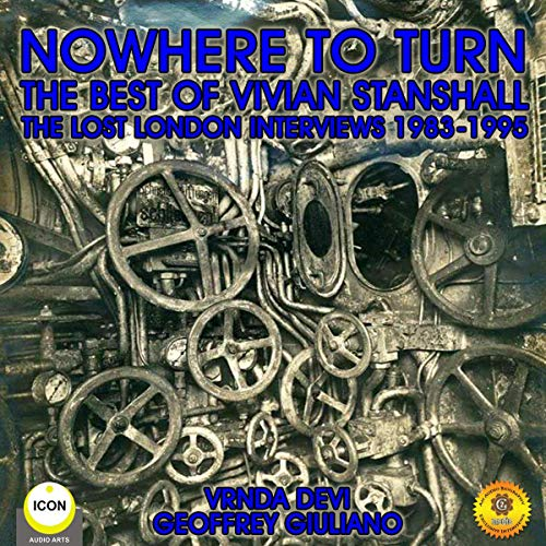 Nowhere to Turn - the Best of Vivian Stanshall     The Lost London Interviews 1983-1998              By:                                                                                                                                 Geoffrey Giuliano,                                                                                        Vrnda Devi                               Narrated by:                                                                                                                                 Geoffrey Giuliano                      Length: 1 hr and 58 mins     Not rated yet     Overall 0.0