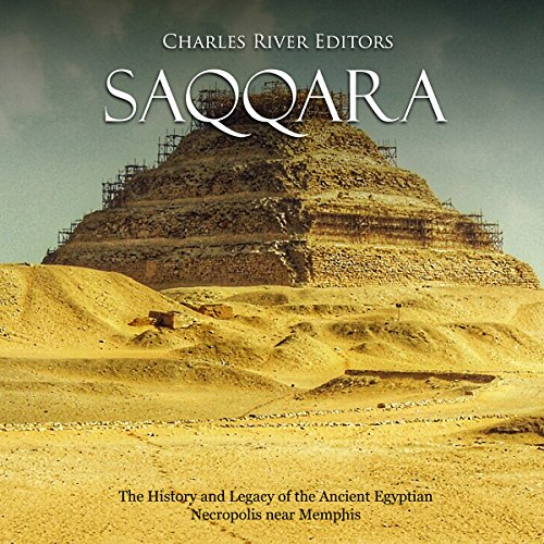 Saqqara: The History and Legacy of the Ancient Egyptian Necropolis near Memphis audiobook cover art