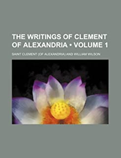 The Writings of Clement of Alexandria (Volume 1)