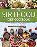 The Sirtfood Diet Cookbook: The Complete Guide with Simple, Easy and Delicious Sirtfood Recipes and 7 Days Meal Plan to Lose Weight, Get Lean, and Feel Great (1)