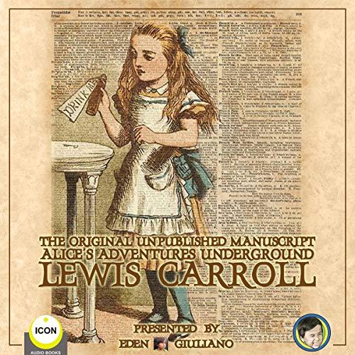 The Original Unpublished Manuscript Alice's Adventures Underground cover art