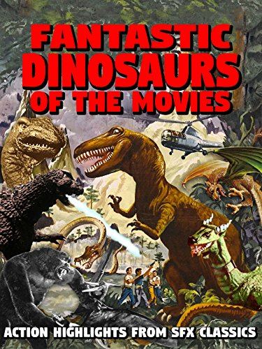 Fantastic Dinosaurs of the Movies - Action Highlights of SFX Classics [OV]